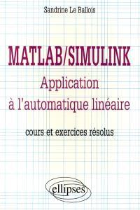 Matlab-Simulink : application à l'automatique linéaire : cours et exercices résolus