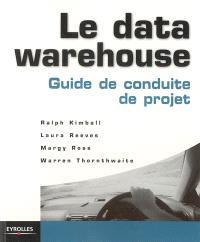 La data warehouse : guide de conduite de projet