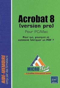 Acrobat 8 (version pro) pour PC-Mac : pour qui, pourquoi et comment fabriquer un PDF ?