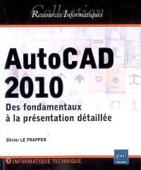 AutoCAD 2010 : des fondamentaux à la présentation détaillée