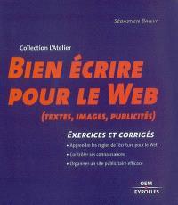 Bien écrire pour le Web : texte, images, publicité : 16 exercices commentés