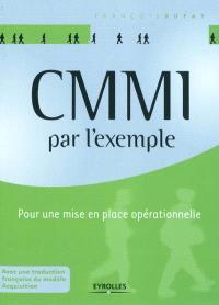 CMMi : par l'exemple : pour une mise en place opérationnelle
