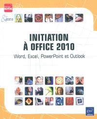 Initiation à Office 2010 : Word, Excel, PowerPoint et Outlook