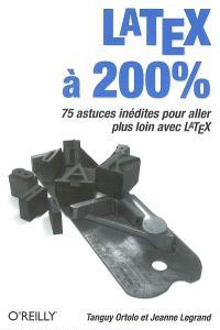 LaTeX à 200 % : 75 astuces inédites pour aller plus loin avec LaTeX