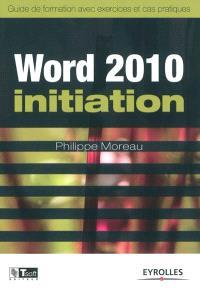 Word 2010 initiation : guide de formation avec exercices et cas pratiques
