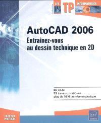 AutoCAD 2006 : entraînez-vous au dessin technique en 2D