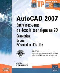 AutoCAD 2007 : entraînez-vous au dessin technique en 2D : conception, dessin, présentation détaillée