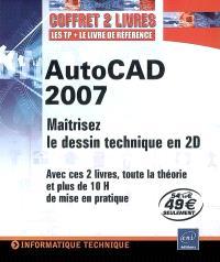 AutoCAD 2007 : maîtrisez le dessin technique en 2D