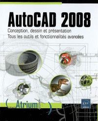 AutoCAD 2008 : conception, dessin et présentation : tous les outils et fonctionnalités avancées