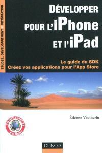 Développer pour l'iPhone et l'iPad : le guide du SDK : créez vos applications pour l'App Store