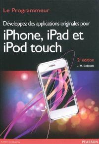 Développez des applications originales pour iPhone, iPad et iPod : revendez vos créations sur iTunes App Store