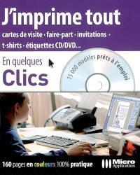 J'imprime tout : cartes de visite, faire-part, invitations, t-shirts, étiquettes CD-DVD... : 15 000 modèles prêts à l'emploi
