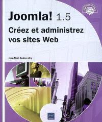 Joomla ! 1.5 : créez et administrez vos sites Web