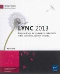 Microsoft Lync 2013 : communiquez par messagerie instantanée, vidéo conférence, réunion virtuelle...