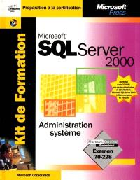 Microsoft SQL Server 2000 : administration système
