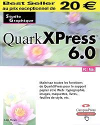 QuarkXpress 6.0 : maîtrisez toutes les fonctions de QuarkXpress pour le support papier et le Web : typographie, images, maquettes, livres, feuilles de style, etc.