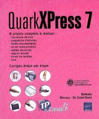 QuarkXPress 7 : 8 projets complets à réaliser, corrigés étape par étape