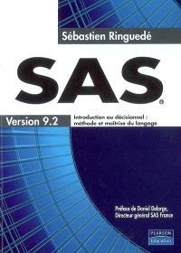 SAS, version 9.2 : introduction au décisionnel : méthode et maîtrise du langage