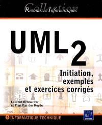 UML 2 : initiation, exemples et exercices corrigés