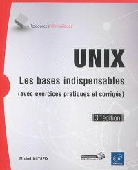 Unix : les bases indispensables (avec exercices pratiques et corrigés)