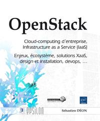 OpenStack : cloud-computing d'entreprise, Infrastructure as a Service (IaaS) : enjeux, écosystème, solutions XaaS, design et installation, devops, ...