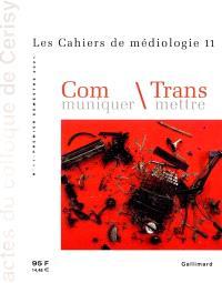 Cahiers de médiologie (Les). n° 11, Communiquer, transmettre : colloque de Cerisy, juin 2000