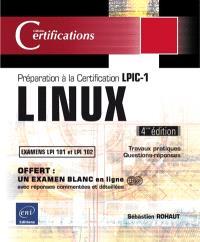 Linux : préparation à la certification LPIC-1, examens LPI 101 et LPI 102 : 47 travaux pratiques, 544 questions-réponses