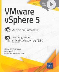VMware vSphere 5 : au sein du Datacenter : la configuration et la sécurisation de l'ESX
