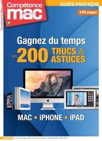 Compétence Mac, hors série : les guides pratiques. n° 40, Gagnez du temps en 200 trucs et astuces : Mac, iPhone, iPad
