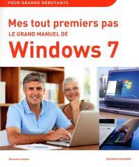Mes tout premiers pas : le grand manuel de Windows 7 : pour grands débutants