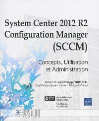 System Center 2012 R2 Configuration Manager (SCCM) : concepts, utilisation et administration