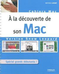 A la découverte de son Mac : version Snow Leopard : spécial grands débutants