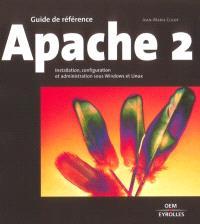 Apache 2 : installation, configuration et administration sous Windows et Linux