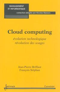 Cloud computing : évolution technologique, révolution des usages