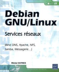 Debian GNU-Linux : services réseaux (Bind DNS, Apache, NFS, Samba, Messagerie...)