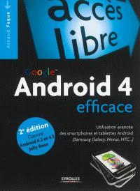 Google Android 4 efficace : utilisation avancée des smartphones et tablettes Android (Samsung Galaxy, Nexus, HTC...)