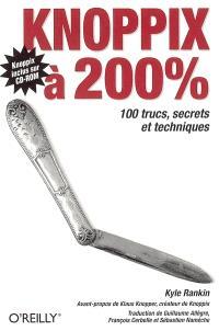 Knoppix à 200 % : 100 trucs, secrets et techniques