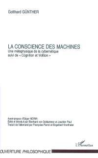 La conscience des machines : une métaphysique de la cybernétique; Suivi de Cognition et volition