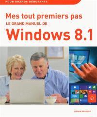 Le grand manuel de Windows 8.1 : mes tout premiers pas