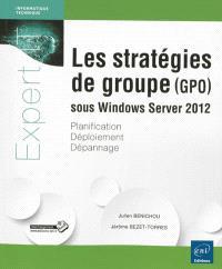 Les stratégies de groupe (GPO) sous Windows Server 2012 : planification, déploiement, dépannage