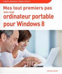 Mes tout premiers pas avec mon ordinateur portable pour Windows 8 : pour grands débutants