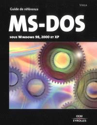 MS-DOS : guide de référence : toutes versions sous Windows (de 98 à XP)