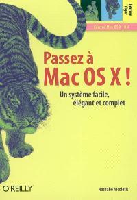 Passez à Mac OS X ! : édition Tiger, un système facile, élégant et complet