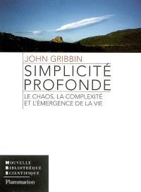 Simplicité profonde : le chaos, la complexité et l'émergence de la vie
