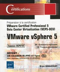 VMware vSphere 5 : préparation à la certification VMware Certified Professional 5-Data Center Virtualization (VCPS-DCV) : examen VCP510, 96 questions-réponses,19 travaux pratiques