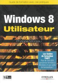Windows 8 utilisateur : guide de formation avec cas pratiques
