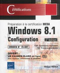 Windows 8.1, configuration : préparation à la certification MCSA, examen n° 70-687 : 194 questions-réponses, 16 travaux pratiques