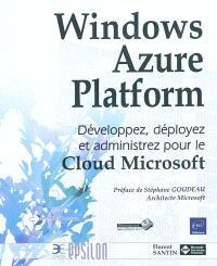 Windows Azure Platform : développez, déployez et administrez pour le Cloud Microsoft