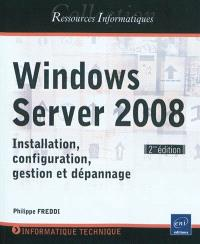 Windows Server 2008 : installation, configuration, gestion et dépannage