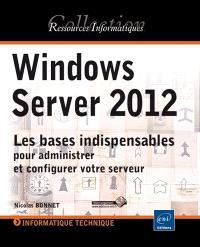 Windows Server 2012 : les bases indispensables pour administrer et configurer votre serveur